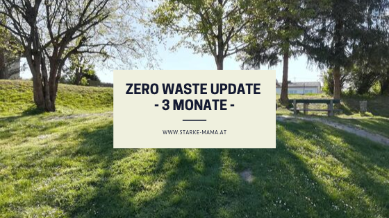 Update – 3 Monate Zero Waste